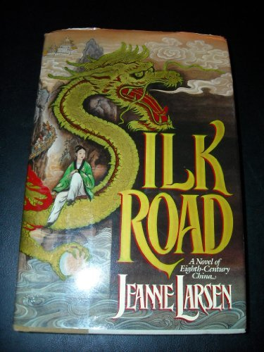 Jeanne Larsen Silk Road A Novel Of Eighth Century China