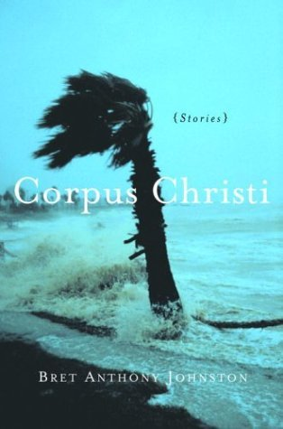 Bret Anthony Johnston Corpus Christi Stories