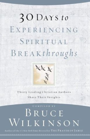 Bruce Wilkinson 30 Days To Experiencing Spiritual Breakthroughs