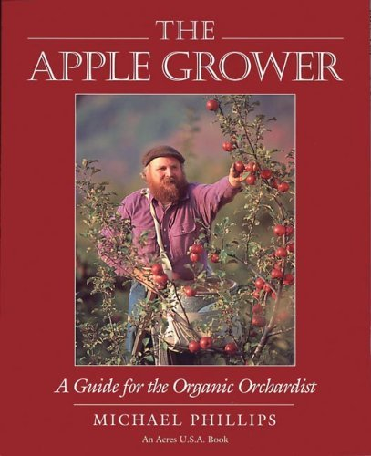 Michael Phillips The Apple Grower A Guide For The Organic Orchardist