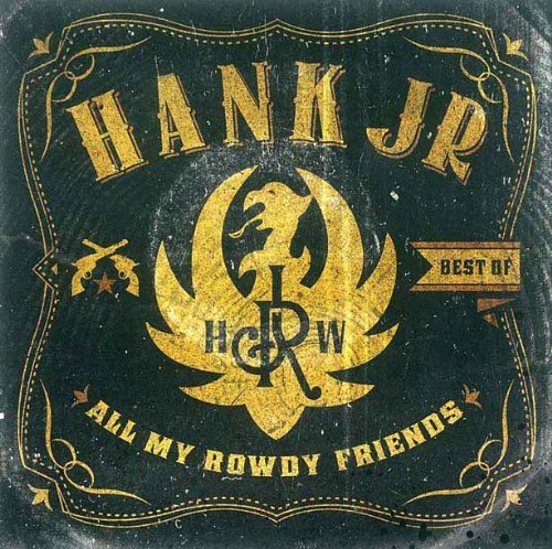 Hank Williams Jr Best Of All My Rowdy Friends