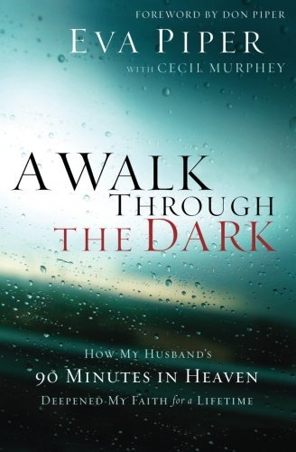 Eva Piper A Walk Through The Dark How My Husband's 90 Minutes In Heaven Deepened My