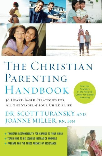 Scott Turansky The Christian Parenting Handbook 50 Heart Based Strategies For All The Stages Of Y