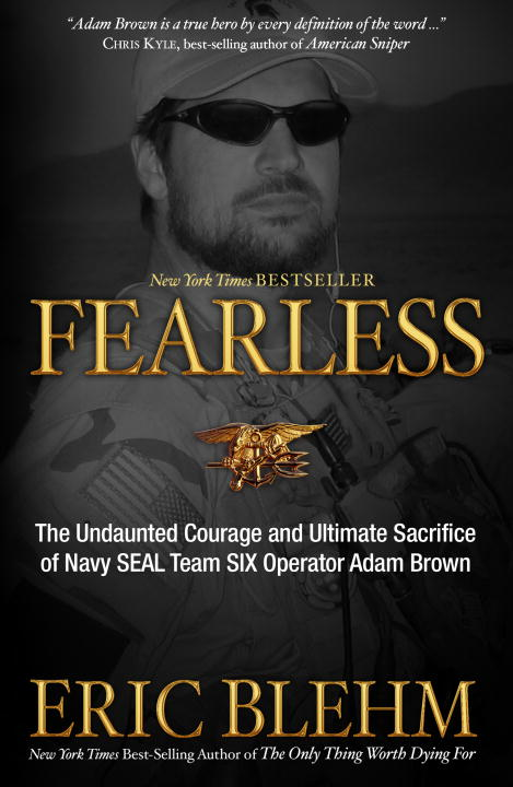 Eric Blehm Fearless The Undaunted Courage And Ultimate Sacrifice Of N