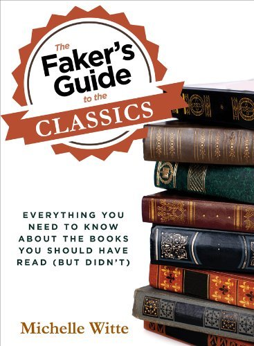 Witte Michelle Faker's Guide To The Classics The Everything You Need To Know About The Books You S