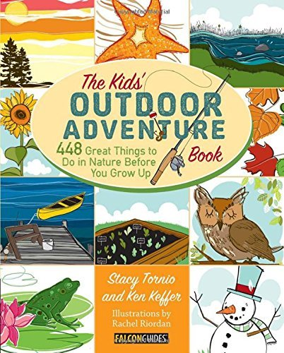 Stacy Tornio Kids' Outdoor Adventure Book 448 Great Things To Do In Nature Before You Grow