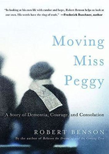 Robert Benson Moving Miss Peggy A Story Of Dementia Courage And Consolation