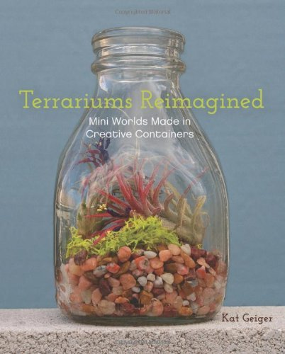 Kat Geiger Terrariums Reimagined Mini Worlds Made In Creative Containers