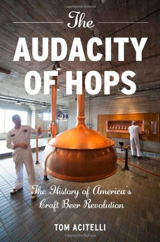 Tom Acitelli The Audacity Of Hops The History Of America's Craft Beer Revolution