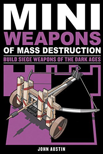 John Austin Mini Weapons Of Mass Destruction 3 Build Siege Weapons Of The Dark Ages