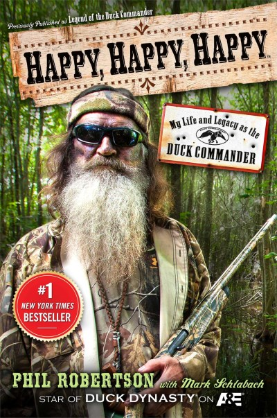Phil Robertson Happy Happy Happy My Life And Legacy As The Duck Commander