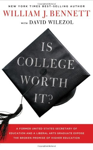 William J. Bennett Is College Worth It? A Former United States Secretary Of Education And
