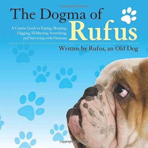 Rufus The Dogma Of Rufus A Canine Guide To Eating Sleeping Digging Slob