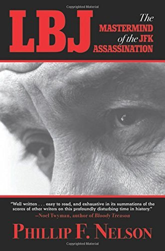 Phillip F. Nelson Lbj The Mastermind Of The Jfk Assassination