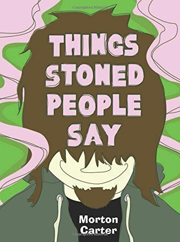 Morton Carter Things Stoned People Say
