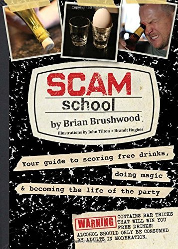 Brian Brushwood Scam School Your Guide To Scoring Free Drinks Doing Magic &