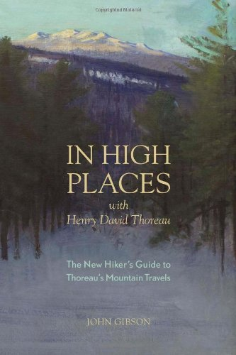 John Gibson In High Places With Henry David Thoreau A Hiker's Guide With Routes & Maps
