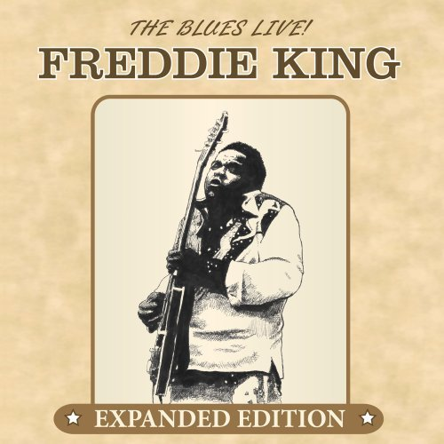 Freddie King Blues Live! Expanded Ed.