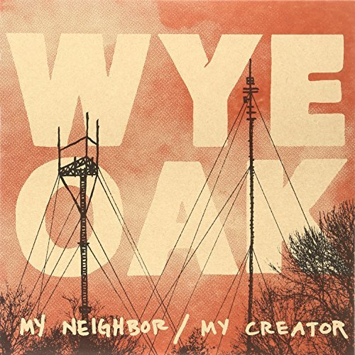 Wye Oak My Neighbor My Creator Incl. Mp3 Download
