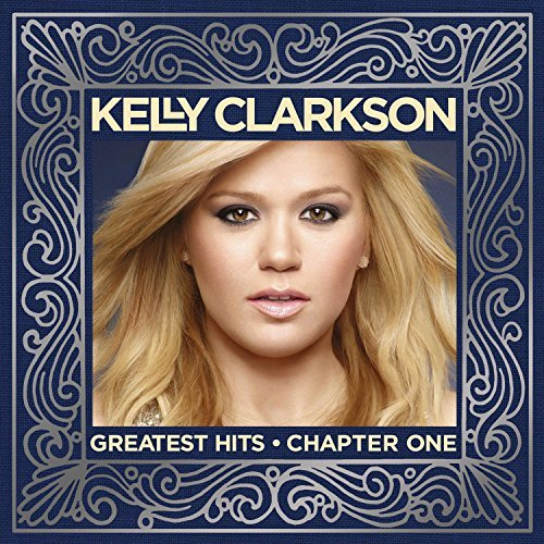 Kelly Clarkson Greatest Hits Chapter One Greatest Hits Chapter One
