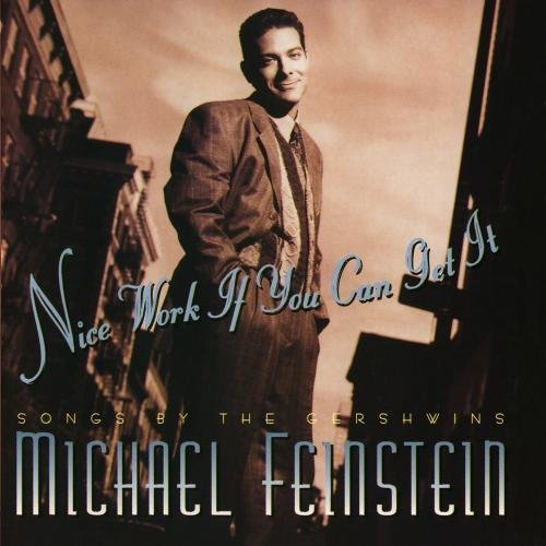 Michael Feinstein Nice Work If You Can Get It Nice Work If You Can Get It