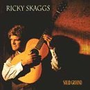 Ricky Skaggs Solid Ground