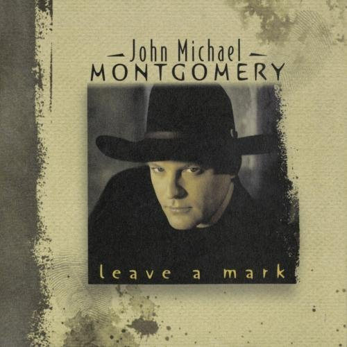 John Michael Montgomery Leave A Mark CD R