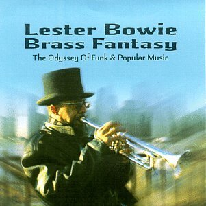 Lester Bowie's Brass Fantasy Vol. 1 Odyssey Of Funk & Popul