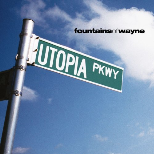 Fountains Of Wayne Utopia Parkway Utopia Parkway