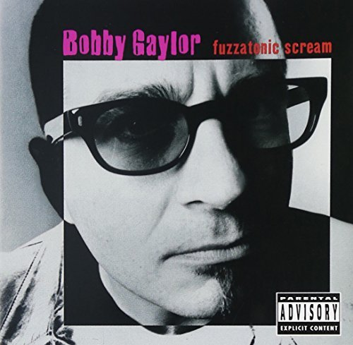 Bobby Gaylor Fuzzatonic Scream Explicit Version
