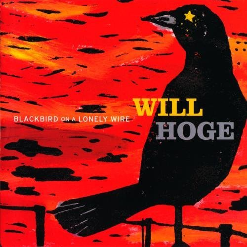 Will Hoge Blackbird On A Lonely Wire CD R