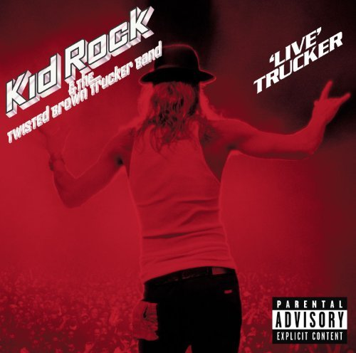 Kid Rock Live Trucker Explicit Version