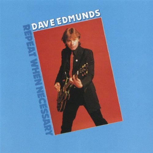 Dave Edmunds Repeat When Necessary Repeat When Necessary