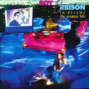 Roy Orbison In Dreams The Greatest Hits