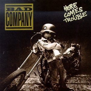 Bad Company Here Comes Trouble