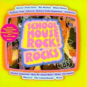 Schoolhouse Rock! Rocks Schoolhouse Rock! Rocks Pavement Moby Blind Melon Ween Biz Markie Goodness Lemonheads