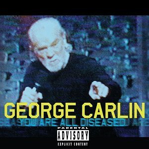 George Carlin You Are All Diseased Explicit Version