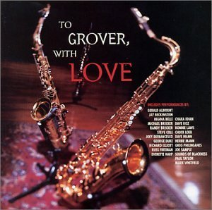 To Grover With Love To Grover With Love Albright Freeman Laws Mann Koz Harp Belle Whitfield
