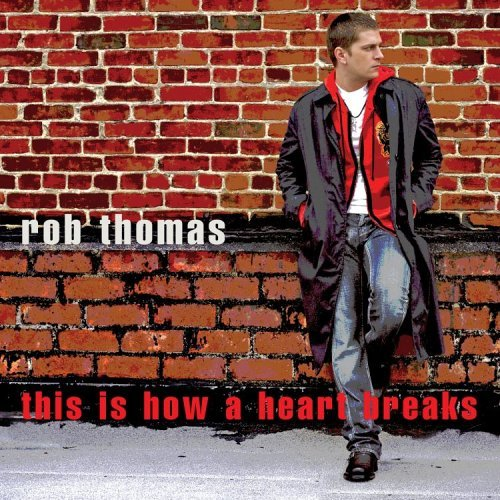 Rob Thomas This Is How A Heart Breaks