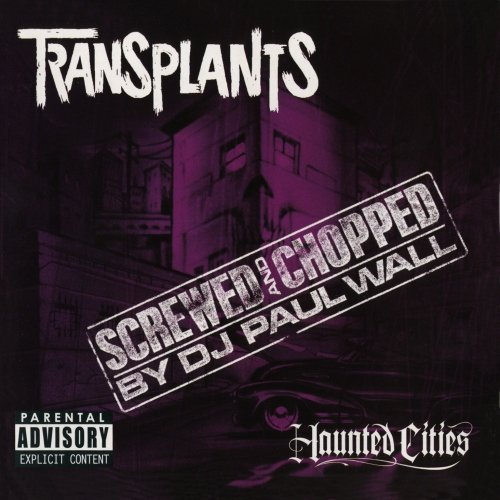 Transplants Haunted Cities Chopped & Screw Explicit Version Screwed Version