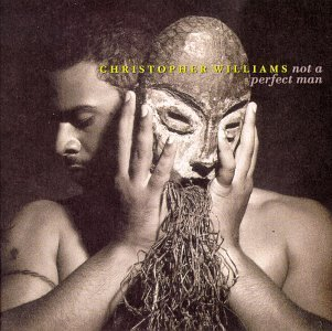 Christopher Williams Not A Perfect Man