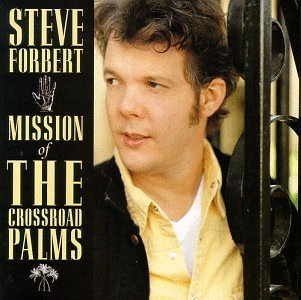 Steve Forbert Mission Of The Crossroad Palms