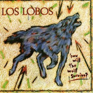 Los Lobos How Will The Wolf Survive How Will The Wolf Survive