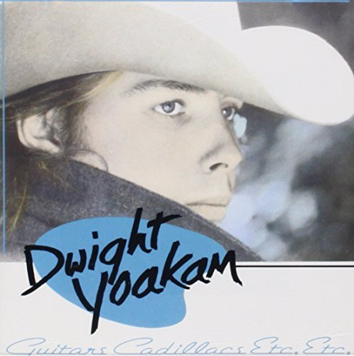Dwight Yoakam Guitars Cadillacs Etc. Guitars Cadillacs Etc.