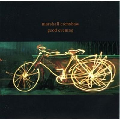 Marshall Crenshaw Good Evening