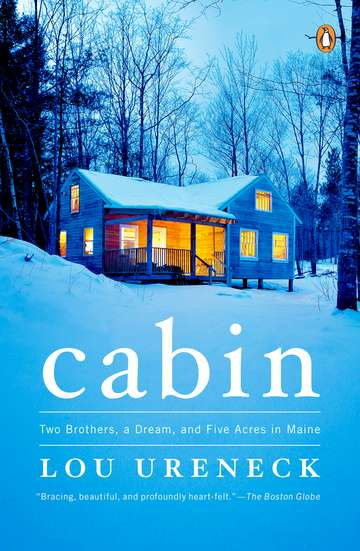 Lou Ureneck Cabin Two Brothers A Dream And Five Acres In Maine