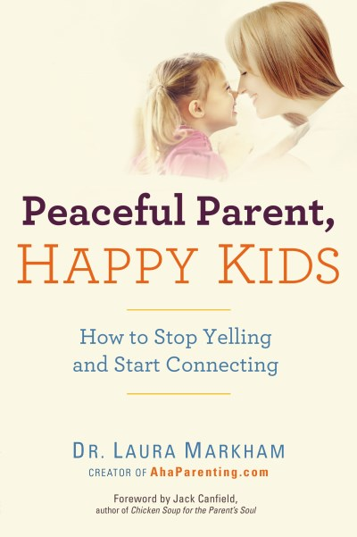 Laura Markham Peaceful Parent Happy Kids How To Stop Yelling And Start Connecting