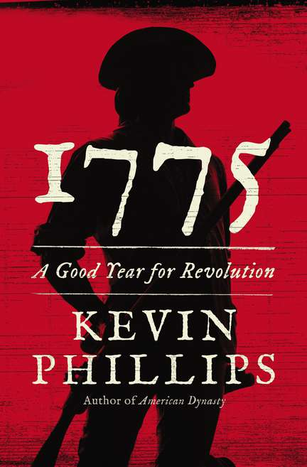 Kevin Phillips 1775 A Good Year For Revolution New