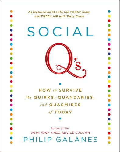 Philip Galanes Social Q's How To Survive The Quirks Quandaries And Quagmi