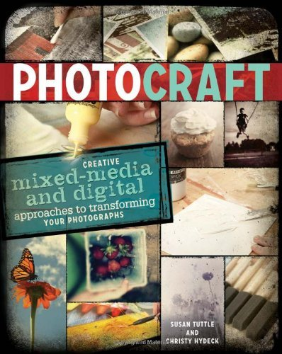 Susan Tuttle Photo Craft Creative Mixed Media And Digital Approaches To Tr